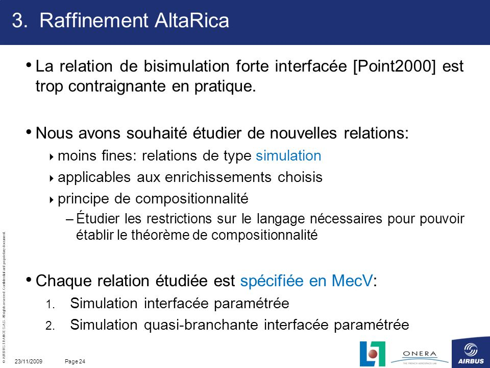 Raffinement AltaRica La relation de bisimulation forte interfacée [Point2000] est trop contraignante en pratique.